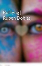 Bulliyng || Ruben Doblas. by askjbahdbla