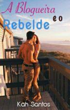 A Blogueira e o Rebelde by Kah_santoos