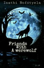 Friends with a Werewolf?! by Aurora_flames