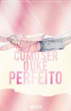 Como ser o uke perfeito by misuzu-