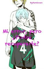 Mi error, pero ¿Podre recuperarte? by Kurolovers