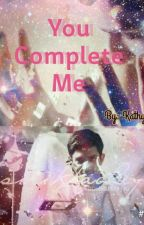 You Complete Me #Wattys2016 by KathyAR15