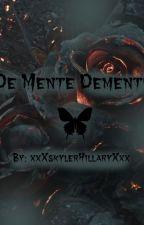 De Mente Demente  by xxXskylerHillaryXxx