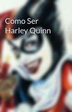 Como Ser Harley Quinn by omarhdz20