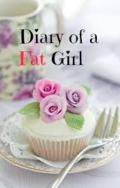 Diary of a Fat Girl by fatgirl52
