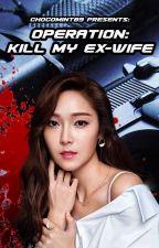 OPERATION: Kill My Ex-Wife by chocomint89