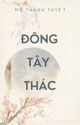 Đọc truyện [Bách Hợp - EDITing] Đông Tây Thác - Mộ Thành Tuyết