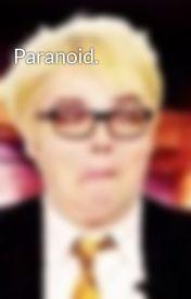 Paranoid. by SenpaiWinkWink