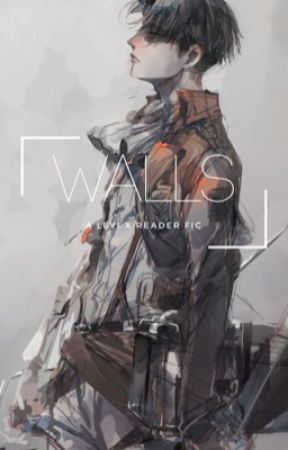 Walls-A Levi x Reader Fic {Book One} by ThatGirlWithGlasses