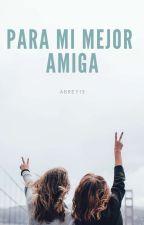 Para Mi Mejor Amiga by Rey_Martinez
