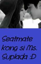 Seatmate kong si Ms. Suplada ;) [FINISHED] by janesmith014_