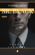 Sr. Black - Livro 1 by sou_khaleesi