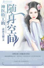 thần y đặc công tùy thân không gian  / tác giả: Tiêu tương mỹ na by saochoi19