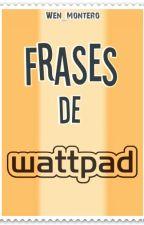 ➳Frases de Wattpad by Wen_Montero