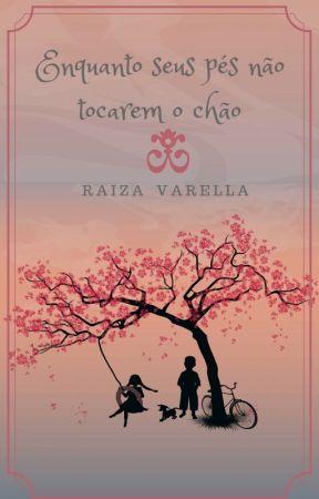 Enquanto seus pés não tocarem o chão - Aurora & Rafael by raizavarella