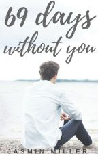 69 Days Without You ✔ [COMPLETED] #Wattys2016 by JasminAMiller