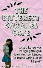 The Bitterest Caramel Cake [ON HOLD] by febianamarcella