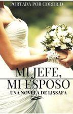 Mi jefe, mi esposo. (Editando) by LissaFA