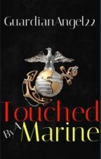 Touched By A Marine (Book 1) by GuardianAngel22