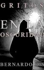 GRITOS EN LA OSCURIDAD by BernardoDiaz17