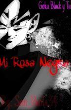 Mi Rosa Negra || Goku Black y Tu || TERMINADA|| by Grace_Black12