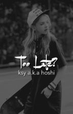 Too late? || ksy a.k.a hoshi (COMPLETED) by cherryjosephine