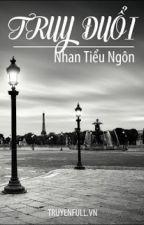 Truy Đuổi - Nhan Tiểu Ngôn by YenTung21