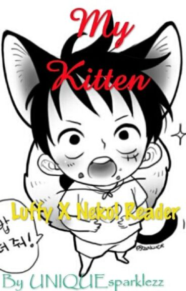 My Kitten ( Luffy X Neko! Reader ) Luffy X Reader