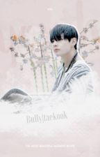 Bully|taekook by vkook_novels