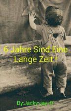 6 Jahre Sind Eine Lange Zeit ! by Jacky-jay-O