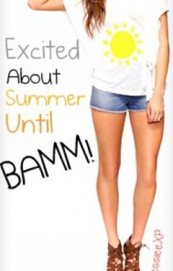 Excited about my summer until.....  BAMM! (Rewriting)
