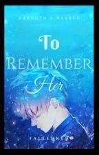 To Remember Her (Garroth X Reader) by FallenKen