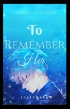 To Remember Her (Garroth X Reader) by FallenKen
