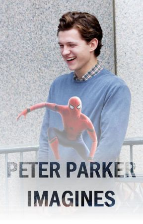 Peter Parker (Tom Holland) Imagines - Nobody - Wattpad