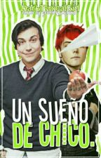 Un Sueño De Chico |Frerard| |Ryden| |Peterick|  by DarkTypicalGirl