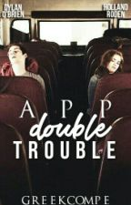 App Double Trouble by GreekCompe