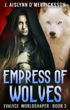 Evalyce: Worldshaper Vol. 3  Empress of Wolves by AislynndMerricksson