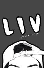 Liv by LivThaWriter