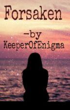 Forsaken by TheKeeperOfEnigma