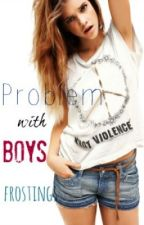 Problem with Boys by frostings