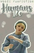 Humans ice [ Woozi Fanficton ] by Ikyrkrxy