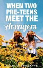 When two pre-teens meet the avengers by claraoswald23765