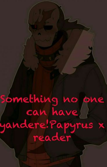 Something My Brother Can't Have Swapfell Papyrus X Reader