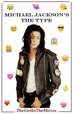 Michael Jackson's The Type by -TheGirlInTheMirror-