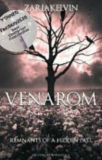 VENAROM- remnants of a hidden past. by ZARIAKELVIN