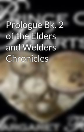 Prologue Bk. 2 of the Elders and Welders Chronicles by MargaretFoxe