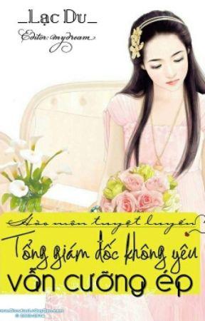 Hào Môn Tuyệt Luyến: Tổng Giám Đốc Không Yêu Vẫn Cưỡng Ép by BachDuanNhi