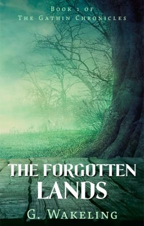 The Forgotten Lands - Book 1 of The Gathin Chronicles by InsideEvilAuthor