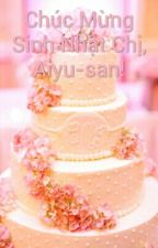 Chúc Mừng Sinh Nhật Chị, Aiyu-san! by RandyYuuko_TLL