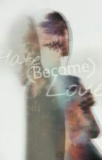 Hate (become) Love by vierabtrc10